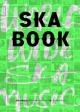 SKA BOOK 世界中の現在進行形スカ/ロックステディーを一望でき