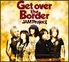 JAM Project BEST COLLECTION VI 「Get over the Border!」