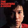 ROOSTERS a-GO GO(紙ジャケット仕様)