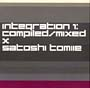 Integration 1:compiled and mixed by SATOSHI TOMIIE