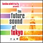 FUTURE SOUND OF TOKYO Selected and DJ Mixed by LONDON ELEKTRICITY