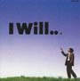 I Will…