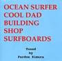 OCEAN SURFER COOL DAD BUILDING SHOP SURFBOARDS