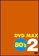 DVD MAX 80's 2
