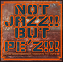 NOT JAZZ!! BUT PE'Z!!! ~10TH ANNIVERSARY TRIBUTE TO PE'Z~