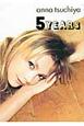5 YEARS anna tsuchiya