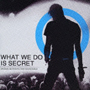 WHAT WE DO IS SECRET