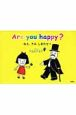 Are you happy? ねえ、きみ しあわせ?
