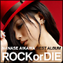 "NANASE AIKAWA BEST ALBUM ""ROCK or DIE""(DVD付)"
