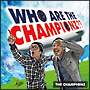 WHO ARE THE CHAMPIONZ??
