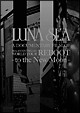 LUNA SEA A DOCUMENTARY FILM OF 20th ANNIVERSARY WORLD TOUR REBOOT -to the New Moon-