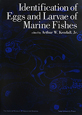 Identification of Eggs and Larvae of Marine Fishes