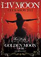 LIV MOON CLUB SHOW 2011 GOLDEN MOON~月華月虹~