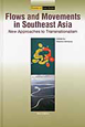 Flows and Movements in Southeast Asia New Approaches to Transna