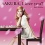 SAKURA, I love you?(DVD付)