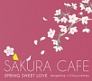 さくら Cafe(SPRING SWEET LOVE)