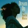 Dream On feat. 三浦大知(DVD付)