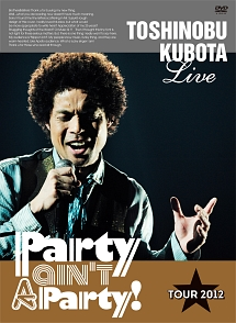 "25th Anniversary Toshinobu Kubota Concert Tour 2012 ""Party ain't A Party!""(初回限定盤)"