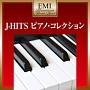 ピアノの響きに包まれて~J-HITS COLLECTION