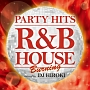 PARTY HITS ~R&B HOUSE~ BURNING Mixed by DJ HIROKI