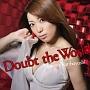 Doubt the World 通常盤(DVD付)