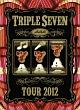 TOUR 2012 -777- TRIPLE SEVEN