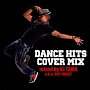 DANCE HITS COVER MIX mixed by DJ TAMA a.k.a SPC FINEST