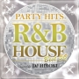 PARTY HITS ~R&B HOUSE~ BEST50 Mixed by DJ HIROKI