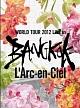 (BANGKOK)20th L'Anniversary WORLD TOUR 2012 THE FINAL LIVE at 国立競技場 初回生産限定盤