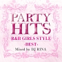 PARTY HITS R&B GIRLS STYLE~BEST~Mixed by DJ RINA