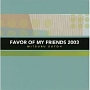 FAVOR OF MY FRIENDS 2003