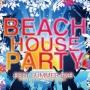 BEACH HOUSE PARTY