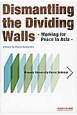 Dismantling the dividing walls-Working for Peace in Asia- 平和と国際情報通信 「隔ての壁」の克服<英語版>