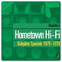 ホームタウン・ハイ・ファイ・ダブプレート・スペシャルズ 1975-79