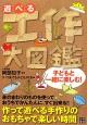 遊べる工作大図鑑 作って遊べる手作りのおもちゃで楽しい時間 子どもと一緒に楽しむ!