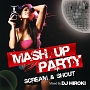 MASH UP PARTY -SCREAM&SHOUT- Mixed By DJ HIROKI