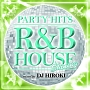 PARTY HITS ~R&B HOUSE~ SHINING Mixed by DJ HIROKI