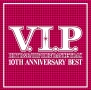 V.I.P. 10TH ANNIVERSARY BEST MIX