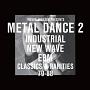 METAL DANCE 2 -INDUSTRIAL, NEW WAVE & EBM. CLASSICS & RARITIES 1981 - 1988