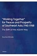 """""""Working Together"""" for Peace and Prosperity of Southeast Asia,1945-1968 The Birth of the ASEAN Wa"""