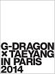 G-DRAGON × TAEYANG IN PARIS 2014