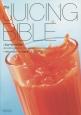 the JUICING BIBLE 食材と病気の解説とともに今日から始める手作りジュー