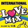 INTERNATIONAL LOVE MIX mixed by DJ 嵐