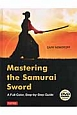 Mastering the samurai sword a full-color,step-by-step