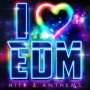 I LOVE EDM - Hits & Anthems -
