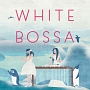ホワイト・ボッサ ~Sweet Bossa Cafe~