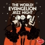 The world! EVAngelion JAZZ night =The Tokyo III Jazz club=