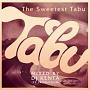 THE SWEETEST TABU