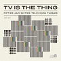 TV IS THE THING -FIFTIES AND SIXTIES TELEVISION THEMES-