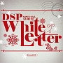 DSP SPECIAL ALBUM:WHITE LETTER